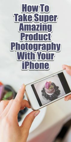 How To Take Super Amazing Product Photography With. How To Take Super Amazing Product Photography With Your iPhone Photography Tips Iphone, Photography Lessons, Photography Backdrops, Book Photography, Mobile Photography, Photography Tutorials, Digital Photography, Product Photography Tips, Photography Tips And Tricks