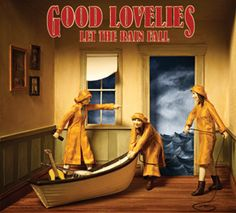 The Good Lovelies - Let the Rain Fall. Possibly one of my all time favorite albums.