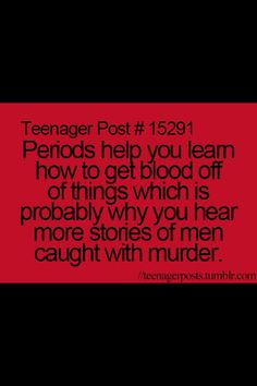 And if women did get caught because of blood,they just didn't have enough time to clean it off