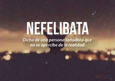 Nefelibata: Said of a sounding person who does not realize the reality The Words, Weird Words, More Than Words, Cool Words, Spanish Words, Spanish Quotes, Spanish Phrases, Spanish Language, Pretty Words
