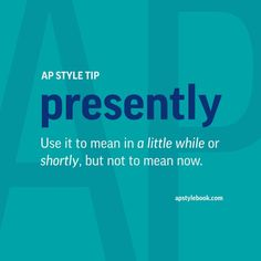 AP Style tip: Use presently to mean in a little while or shortly, but not to mean now. #APStyle #APStylebook