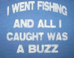 mens I went fishing and all I caught was a buzz t shirt funny humor fish drinking beer outdoors party novelty awesome alcohol vintage tee - So Funny Epic Fails Pictures Fishing Videos, Fishing Tips, Fishing Tackle, Fishing Games, Alaska Fishing, Fishing Stuff, Fishing Crafts, Deep Sea Fishing, Gone Fishing