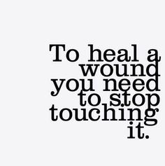 To heal a wound you