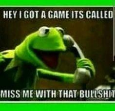 Kermit be on point lol!!!!