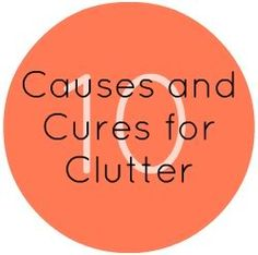 If you're having trouble getting rid of the clutter, this is your answer! 10 CAUSES and CURES for your clutter!
