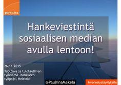 Hankeviestintä sosiaalisen median avulla lentoon! #menestystäyrityksille Tuottava ja tuloksellinen työelämä -hankkeen työpaja torstaina 26.11.2015 Helsingissä …