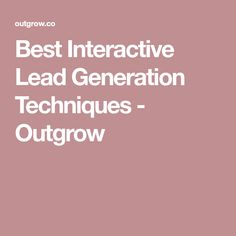 Lead Generation Techniques With Interactive Calculators, Graders and Scanners, Communities and Forums, Web and Mobile Games, Virtual and Augmented Reality Augmented Reality, Lead Generation