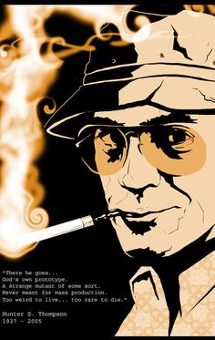 Hunter S. Thompson. I wish everyone used the entire quote. Has so much more meaning.