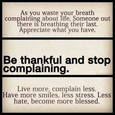 This is the lesson I'm learning right now: be grateful; in everything give thanks.