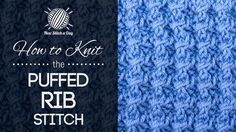 How to Knit the Puffed Rib Stitch