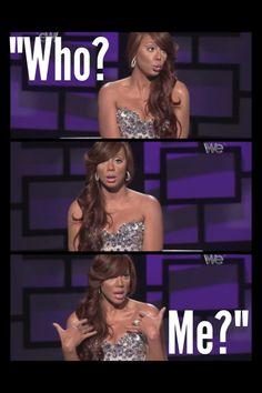 """Who? Me?"" -Tamar Braxton"