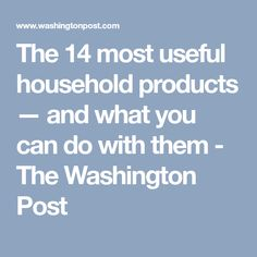 The 14 most useful household products — and what you can do with them - The Washington Post