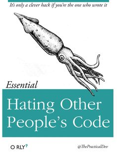 Essential Hating Other People's Code: It's only a clever hack if you're the one…