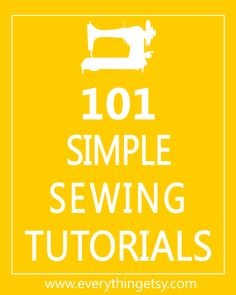 101 Simple Sewing Tutorials ..... I have the machine now I just have to do something with it ....
