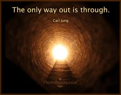 """""""The only way out  is through.""""  ~ Carl Jung  Buy high-quality quote prints here: www.photobonito.com   #quotes #inspirations"""