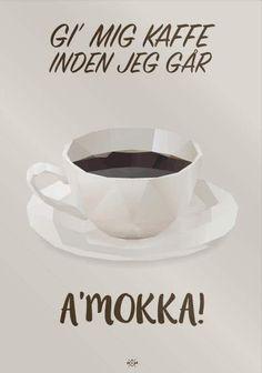 Hipd plakat, Gi' mig kaffe inden jeg går a'mokka Tea Cups, Humor, Tableware, Cheer, Dinnerware, Dishes, Teacup, Ha Ha, Funny Humor