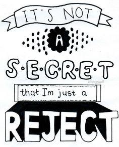 It's not a secret that I'm just a reject...