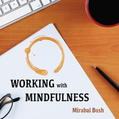 Free recording of the Working with Mindfulness: Research and Practice of Mindful Techniques in Organizations. #mindfulness #mindful