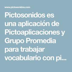 Pictosonidos es una aplicación de Pictoaplicaciones y Grupo Promedia para trabajar vocabulario con pictogramas, a través de locuciones y sonidos asociados.