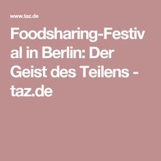 Foodsharing-Festival in Berlin: Der Geist des Teilens - taz.de