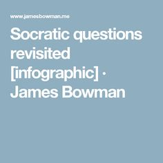 Socratic questions revisited [infographic] · James Bowman