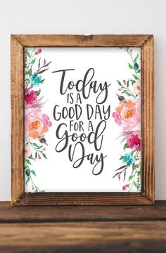 Printable Wall Art Today is a good day for a good day DIY home decor Inspirational office decor gallery wall decor Printables Quote Home Decor Quotes, Wall Art Quotes, Wall Sayings, Quote Art, Inspirational Wall Art, Inspiring Quotes, Floral Printables, Bathroom Wall Decor, Small Bathroom
