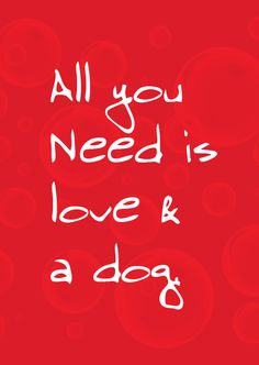 All i need is Love , and a Dog as well . And then , #IAmHappy