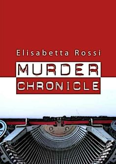 "ebook ""Murder Chronicle"" di Elisabetta Rossi"