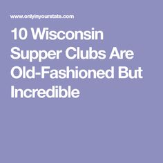 10 Wisconsin Supper Clubs Are Old-Fashioned But Incredible