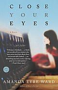 Close Your Eyes by Amanda Eyre Ward Review at: http://cdnbookworm.blogspot.ca/2012/10/close-your-eyes.html