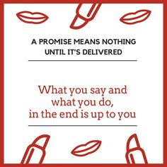 A promise means nothing until it's delivered. #quote