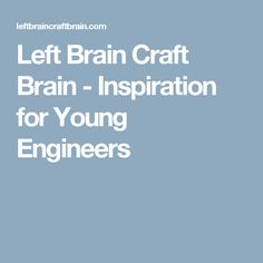 Left Brain Craft Brain - Inspiration for Young Engineers