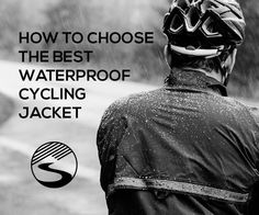 How to choose the best waterproof cycling jacket