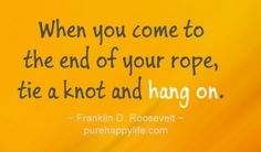 #quotes - When you come to the end of your...more on purehappylife.com