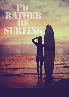 I'd rather be surfing! No I would rather be watching my boys surfing...anywhere they are and everywhere they go.