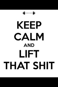 Keep calm and lift that shit