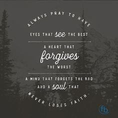 Always Pray to have eyes that see the BEST a Heart that FORGIVES the worst a Mind that FORGETS the bad and a Soul that never loses FAITH. #Pray #MotivationMonday . . . #BixbyOklahoma #BixbyOK #TulsaOK #FBCBixby #Bible #votd #Peace #Hope #Grace #Love #Forgiveness #Church #Worship #Family #VerseOfTheDay #SouthTulsa #SouthTulsaOK #Prayer #BibleStudy #sermonSeries #JesusChrist #Christian #Tulsa_Oklahoma #ThisWeekInTulsa #TulsaChamber #BixbyChamber #fortheloveoftulsa