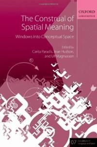 The construal of spatial meaning : windows into conceptual space / edited by Carita Paradis, Jean Hudson, and Ulf Magnusson - Oxford : Oxford University Press, 2013