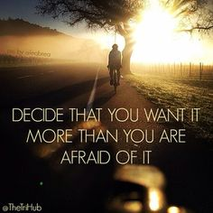 """""""Decide that you want it more than you are afraid of it."""" Run it out"""