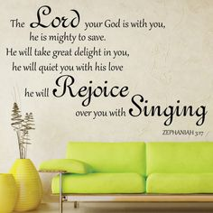 The Lord your God is with you, the Mighty Warrior who saves. He will take great delight in you