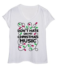 Love this White  Don t Hate On My Christmas Music  Tee - Plus b3b262ce6