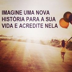 <p></p><p>Imagine uma nova história para a sua vida e acredite nela.</p>