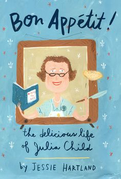 The Delicious Life of Julia Child By Jessie Hartland Schwartz & Wade Books, Biography. Jessie Hartland has writte. Jessie, Handwritten Text, Design Editorial, Charles Perrault, Mighty Girl, Child Life, So Little Time, Bon Appetit, Biography