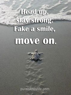 #quotes more on purehappylife.com - Head up, stay strong. Fake a smile, move on.