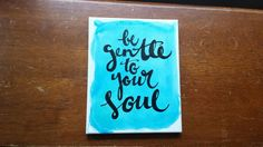Be gentle to your soul Watercolor Painting Canvas Quote Art Wall Hanging Inspirational Quote Art Home Decor Wall Art Graduation Gift by ArtOfWordsBoutique