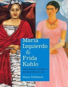María Izquierdo and Frida Kahlo : challenging visions in modern Mexican art / Nancy Deffebach.
