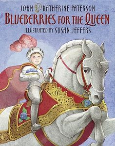 Blueberries for the Queen, written by John and Katherine Paterson, illustrated by Susan Jeffers