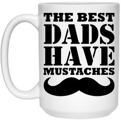 The Best Dads Have Mustaches - Mug - 15oz Ceramic Coffee Cups