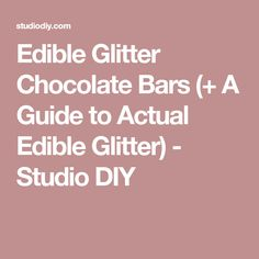 Edible Glitter Chocolate Bars (+ A Guide to Actual Edible Glitter) - Studio DIY