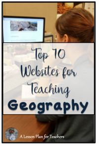 Top 10 Websites for Teaching Geography in the Secondary Social Studies Classroom